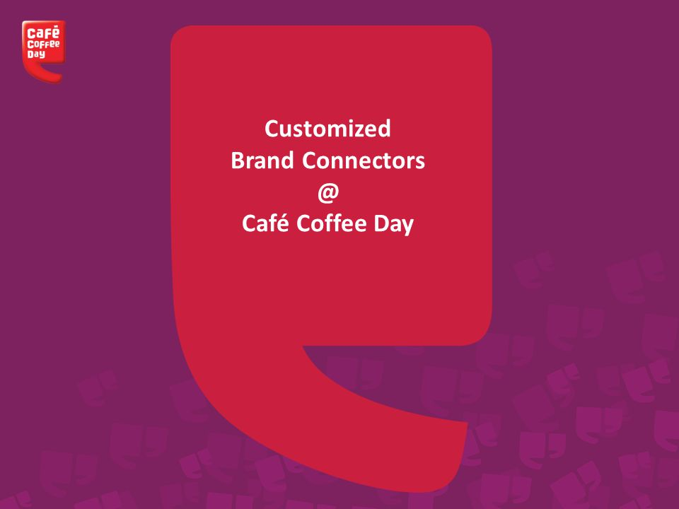Customized Brand Connectors @ Café Coffee Day