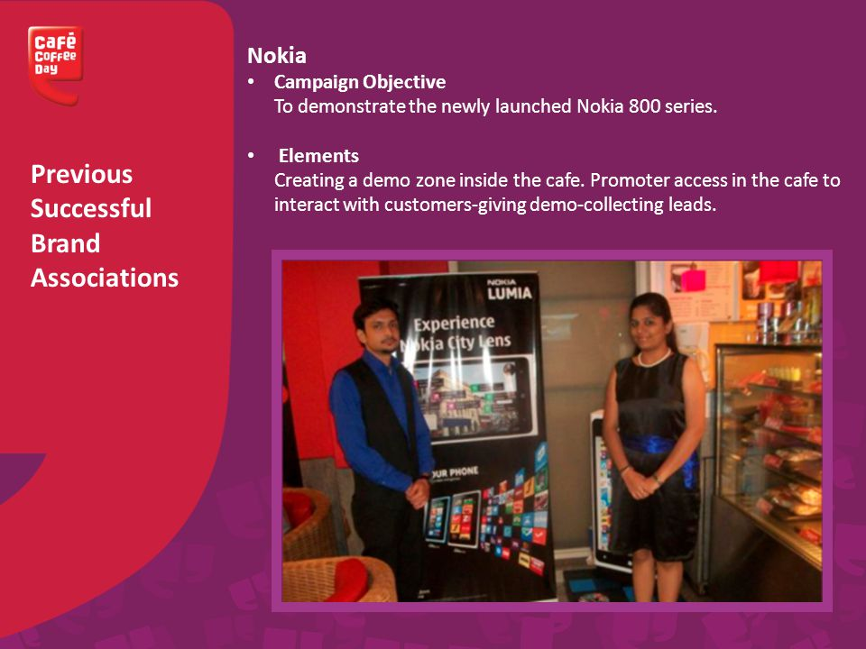 Previous Successful Brand Associations Nokia Campaign Objective To demonstrate the newly launched Nokia 800 series.