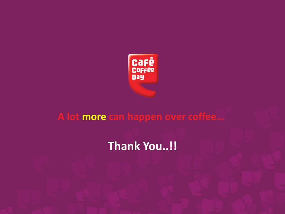 A lot more can happen over coffee… Thank You..!!
