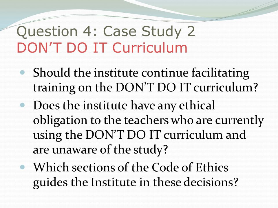 Question 4: Case Study 2 DONT DO IT Curriculum Should the institute continue facilitating training on the DONT DO IT curriculum.