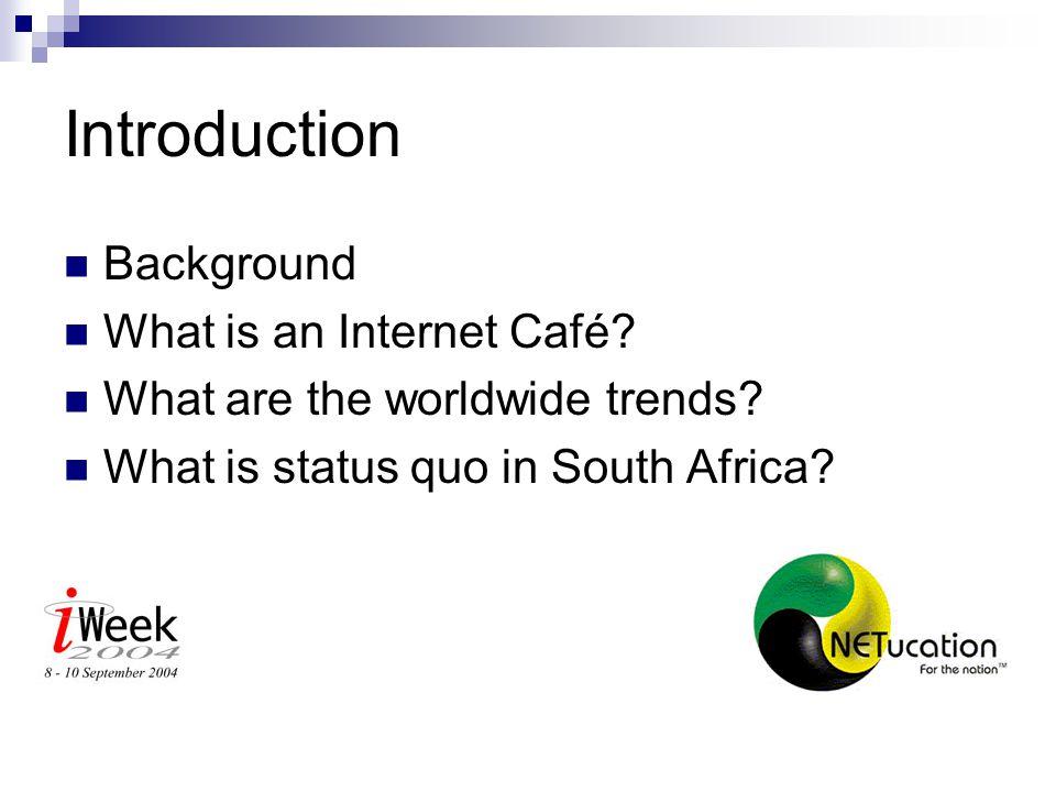 The Internet Café Industry in South Africa Ramon Thomas ramon@netucation.co.za www.netucation.co.za