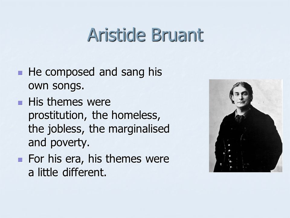 Aristide Bruant He composed and sang his own songs.