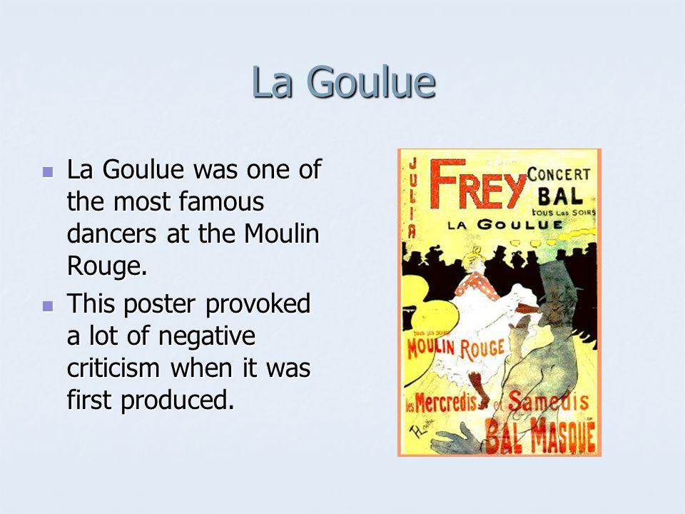 La Goulue La Goulue was one of the most famous dancers at the Moulin Rouge. La Goulue was one of the most famous dancers at the Moulin Rouge. This pos