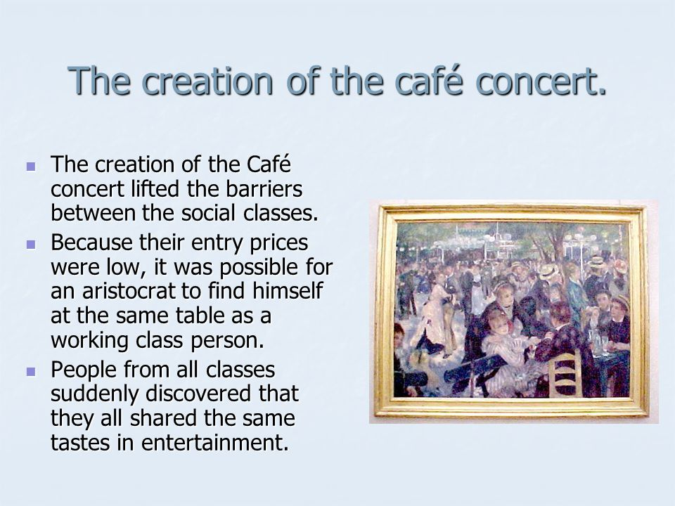 The creation of the café concert.