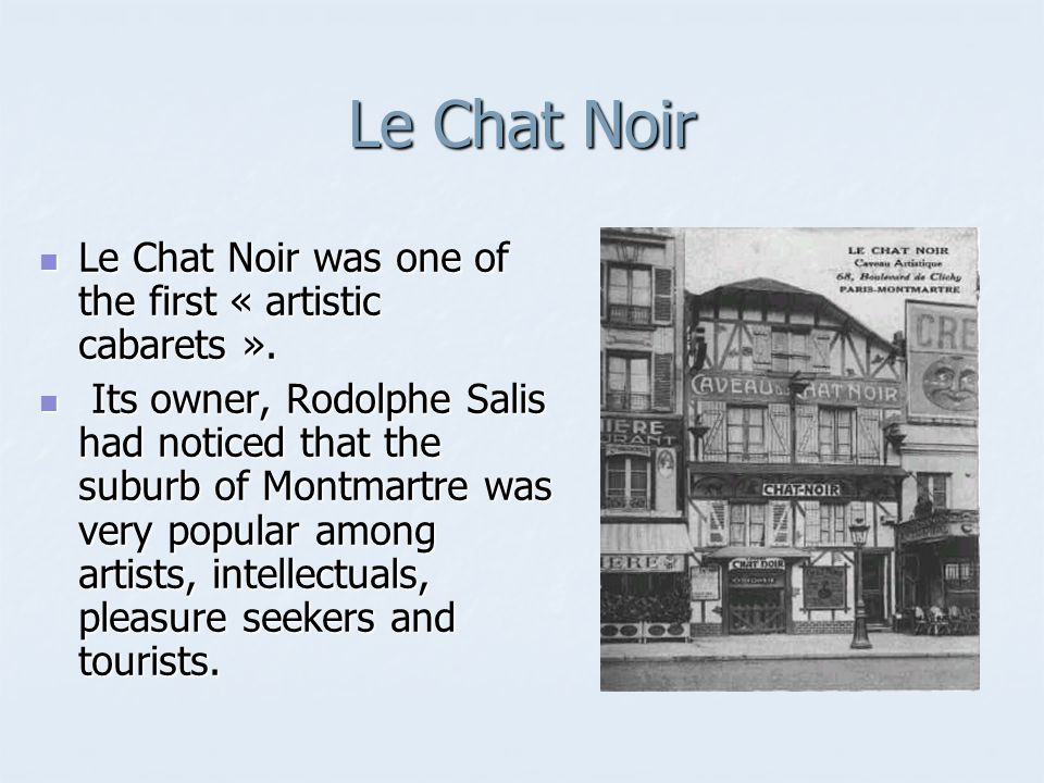 Le Chat Noir Le Chat Noir was one of the first « artistic cabarets ».