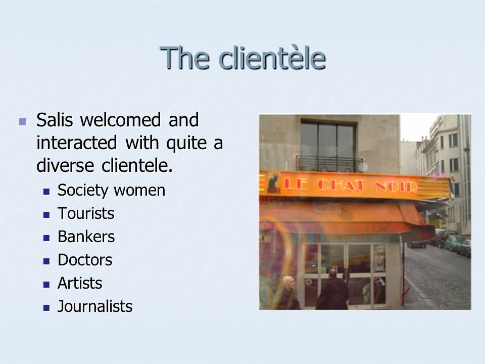The clientèle Salis welcomed and interacted with quite a diverse clientele.