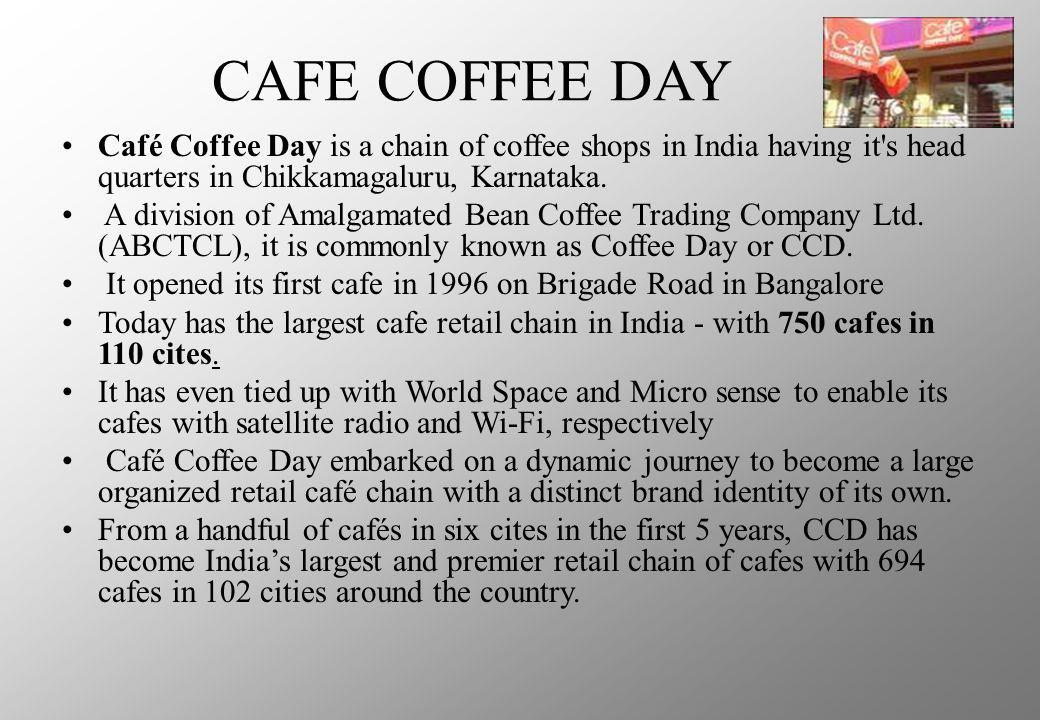 CAFE COFFEE DAY Café Coffee Day is a chain of coffee shops in India having it s head quarters in Chikkamagaluru, Karnataka.