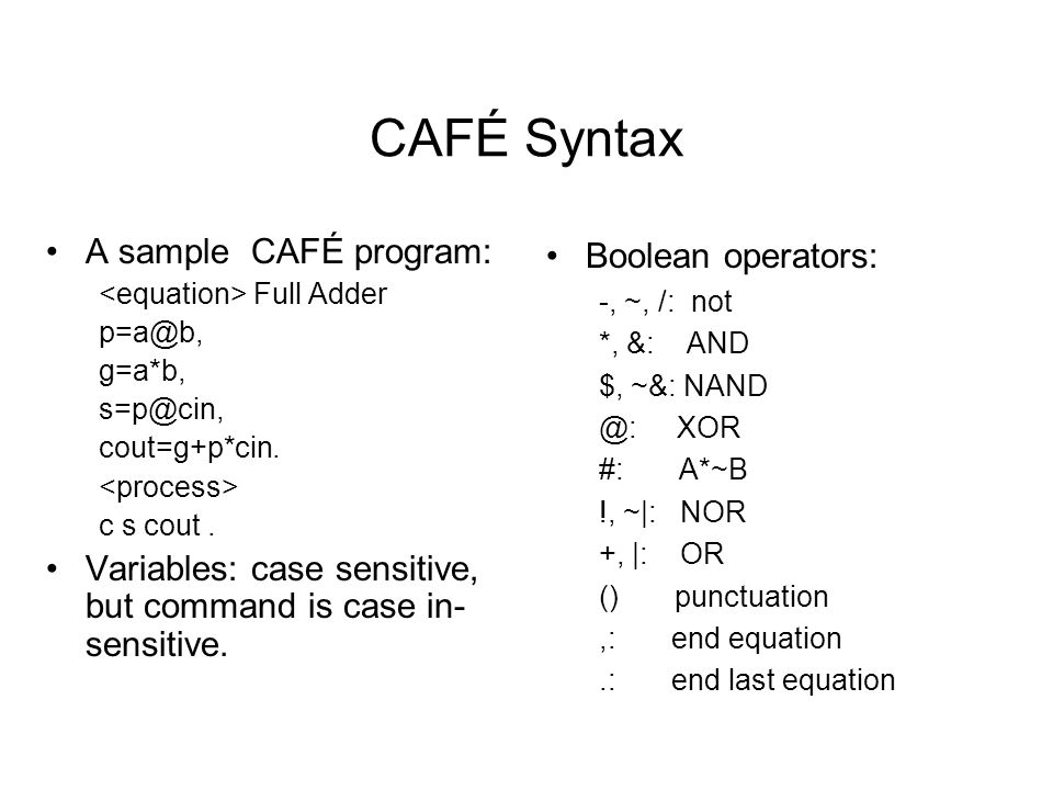 CAFÉ Syntax A sample CAFÉ program: Full Adder g=a*b, cout=g+p*cin.