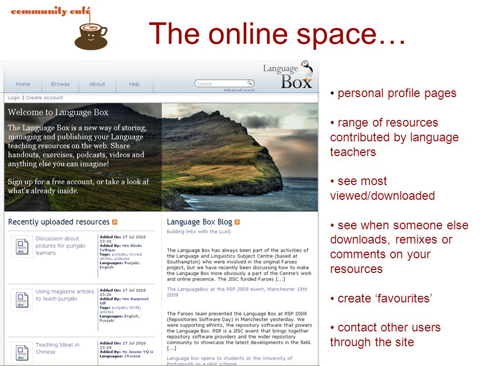 The online space… personal profile pages range of resources contributed by language teachers see most viewed/downloaded see when someone else download