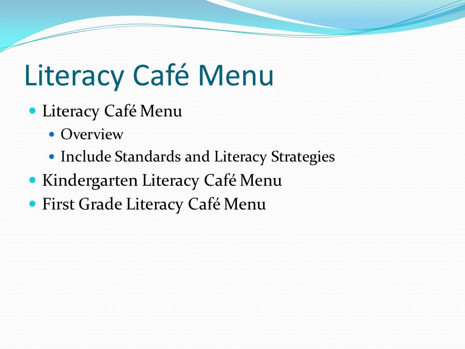 Literacy Café Menu Overview Include Standards and Literacy Strategies Kindergarten Literacy Café Menu First Grade Literacy Café Menu