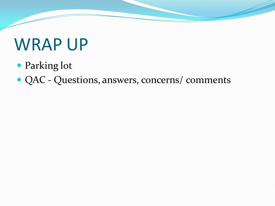 WRAP UP Parking lot QAC - Questions, answers, concerns/ comments