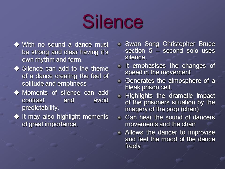 Silence With no sound a dance must be strong and clear having its own rhythm and form. With no sound a dance must be strong and clear having its own r