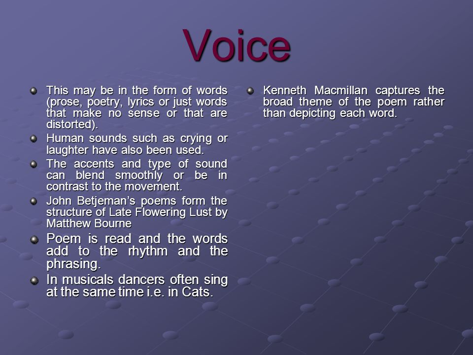Voice This may be in the form of words (prose, poetry, lyrics or just words that make no sense or that are distorted). Human sounds such as crying or
