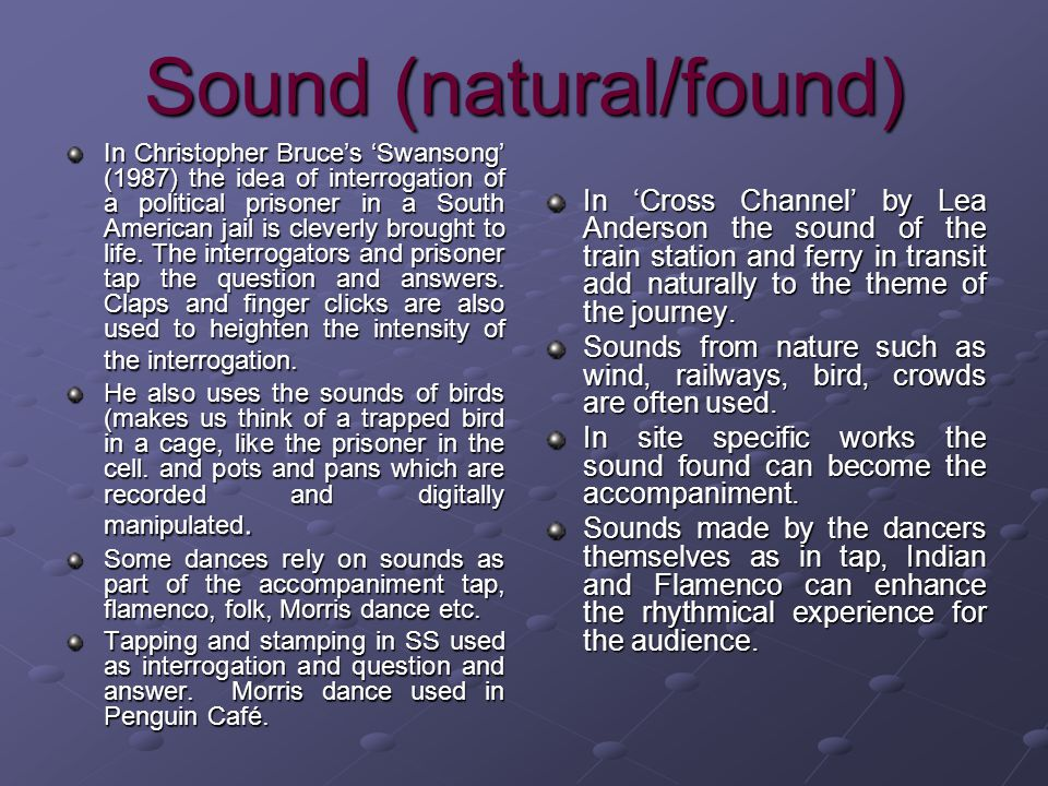 Sound (natural/found) In Christopher Bruces Swansong (1987) the idea of interrogation of a political prisoner in a South American jail is cleverly bro
