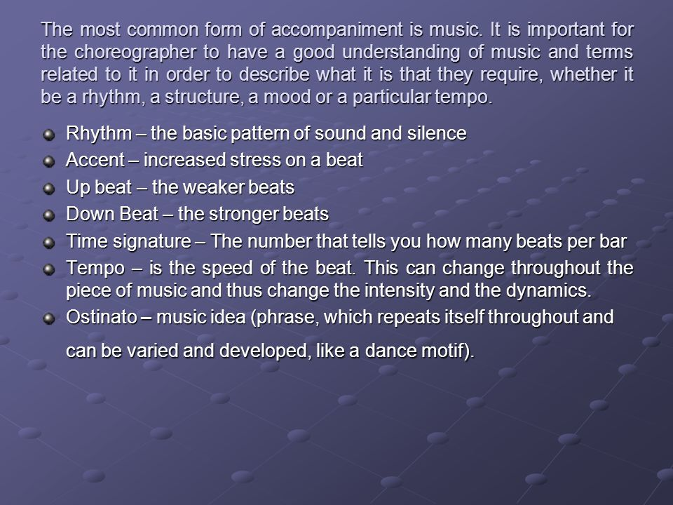 The most common form of accompaniment is music. It is important for the choreographer to have a good understanding of music and terms related to it in