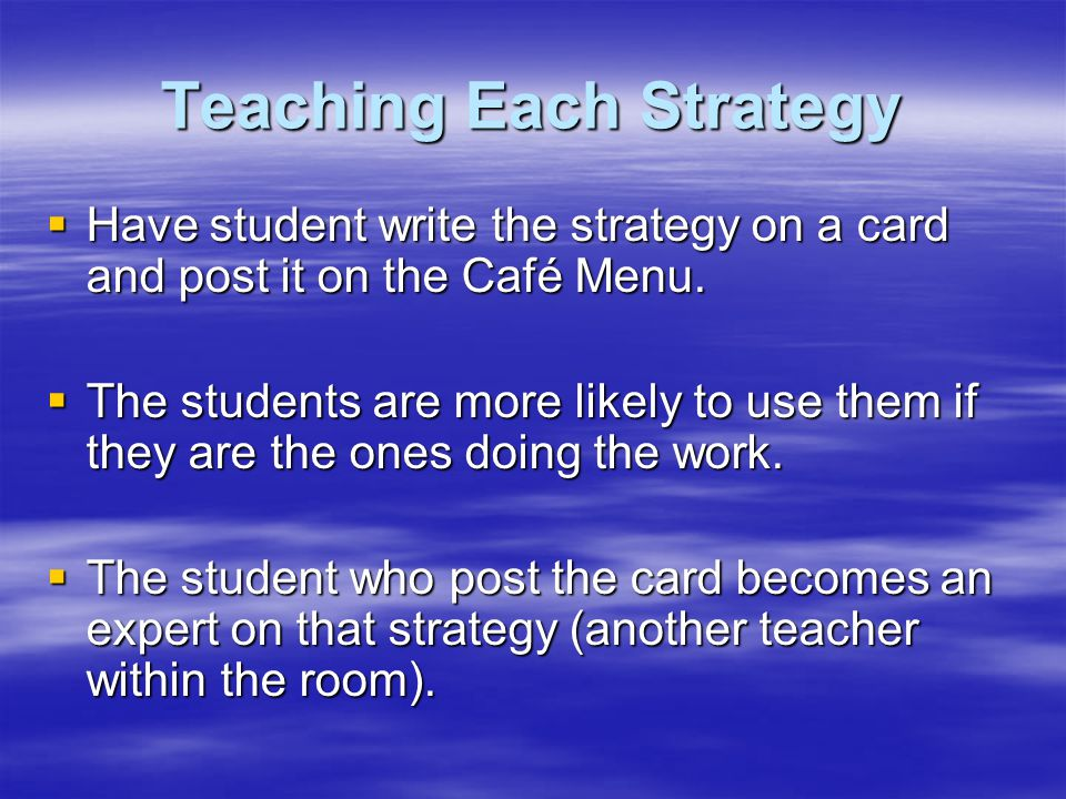 Teaching Each Strategy Have student write the strategy on a card and post it on the Café Menu. Have student write the strategy on a card and post it o