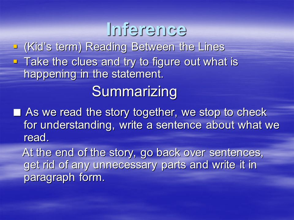 Inference (Kids term) Reading Between the Lines (Kids term) Reading Between the Lines Take the clues and try to figure out what is happening in the st