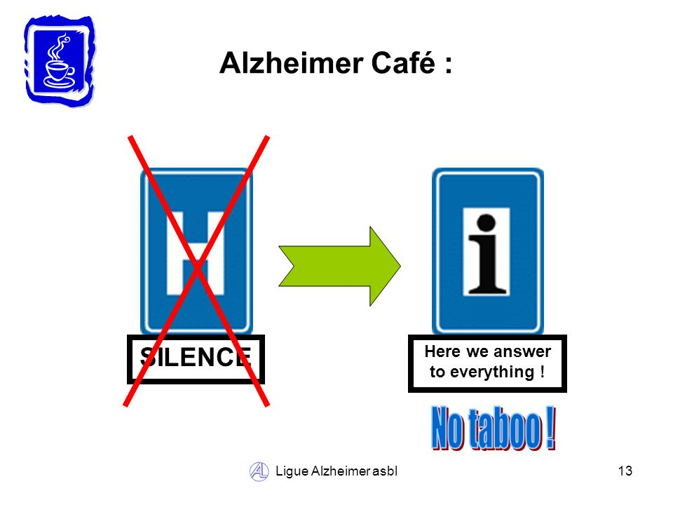 Ligue Alzheimer asbl13 Alzheimer Café : SILENCE Here we answer to everything !