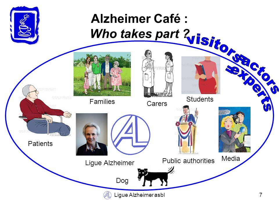 Ligue Alzheimer asbl8 Alzheimer Café : A field for new experiences Maintaining abilities &learning by doing Alzheimer Café