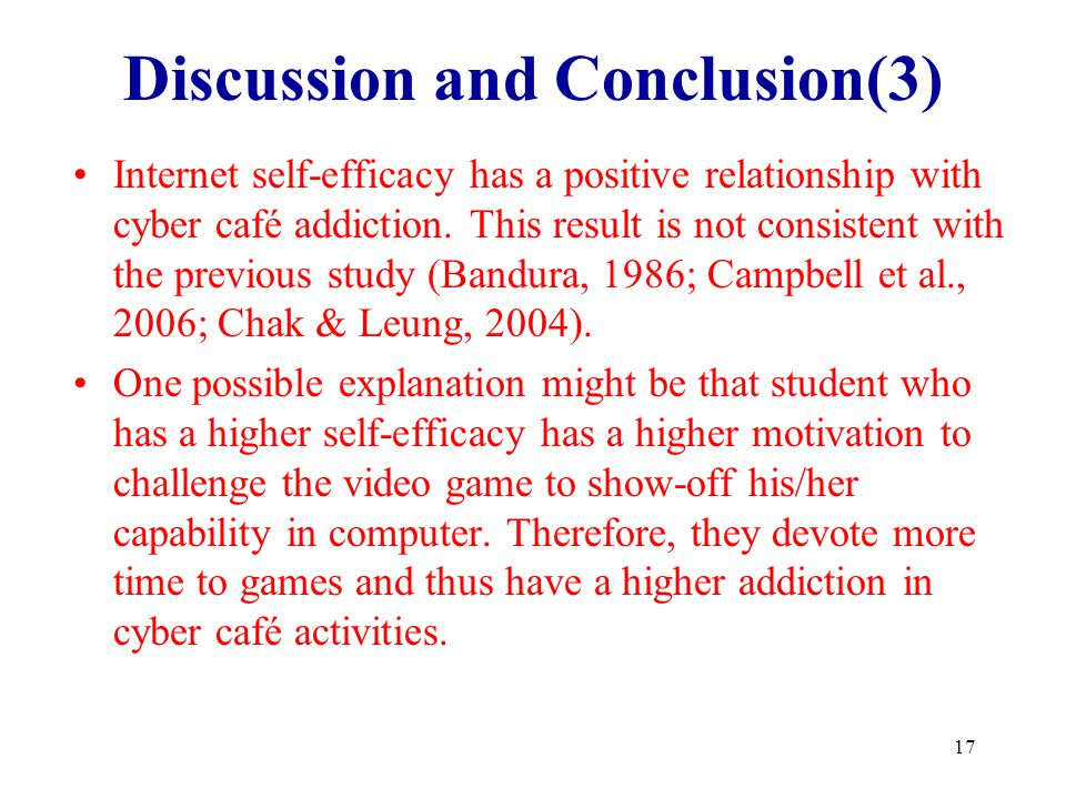 17 Discussion and Conclusion(3) Internet self-efficacy has a positive relationship with cyber café addiction. This result is not consistent with the p