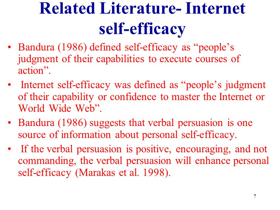 7 Related Literature- Internet self-efficacy Bandura (1986) defined self-efficacy as peoples judgment of their capabilities to execute courses of acti