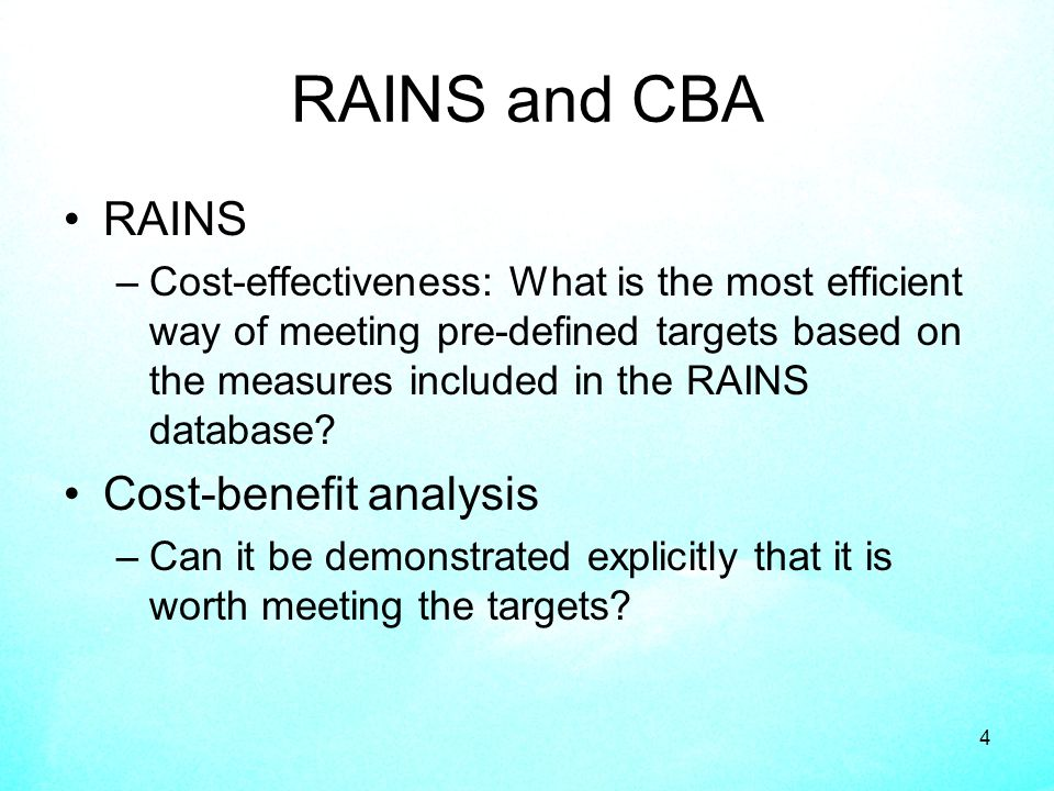 4 RAINS and CBA RAINS –Cost-effectiveness: What is the most efficient way of meeting pre-defined targets based on the measures included in the RAINS database.