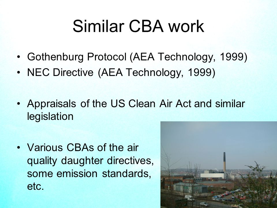 5 Similar CBA work Gothenburg Protocol (AEA Technology, 1999) NEC Directive (AEA Technology, 1999) Appraisals of the US Clean Air Act and similar legislation Various CBAs of the air quality daughter directives, some emission standards, etc.