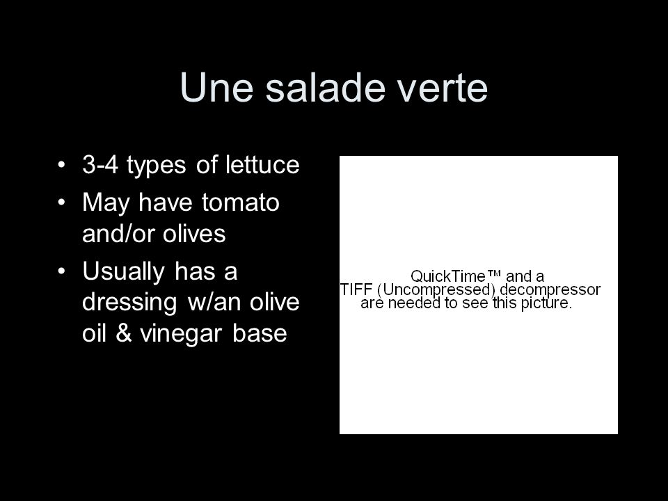 Une salade verte 3-4 types of lettuce May have tomato and/or olives Usually has a dressing w/an olive oil & vinegar base