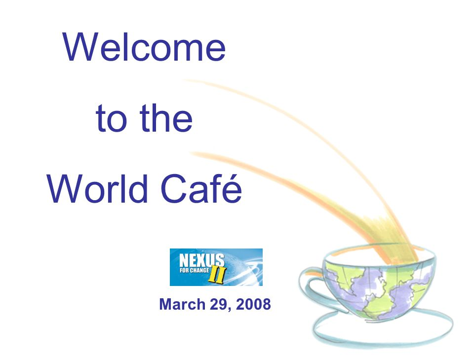 For resources and information see www.theworldcafe.com The images in this presentation are sourced from the World Café Creative Commons.