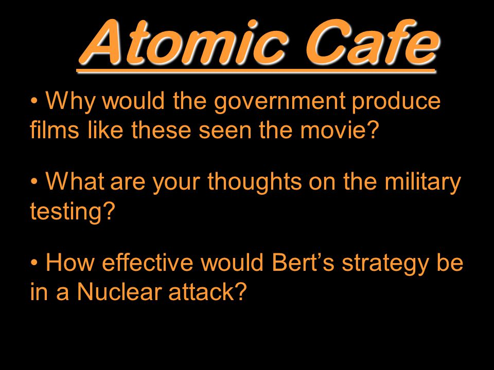 Atomic Cafe Why would the government produce films like these seen the movie.