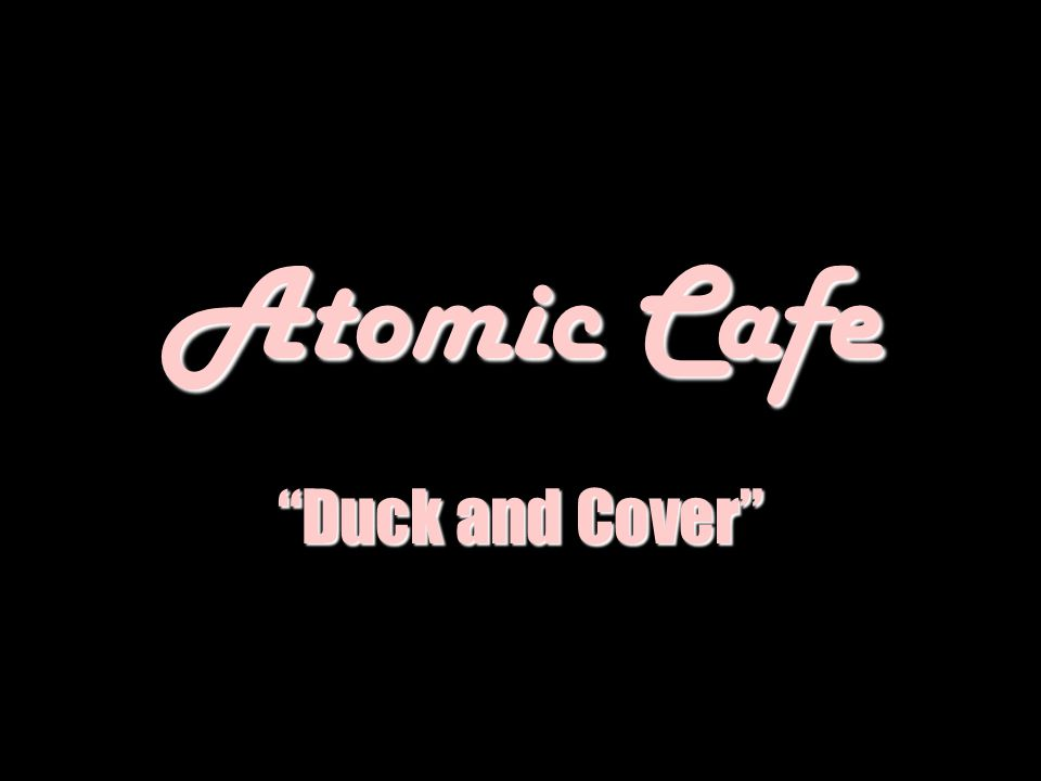 Atomic Cafe Duck and Cover