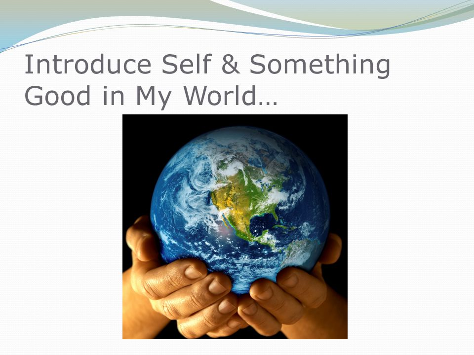 Introduce Self & Something Good in My World…
