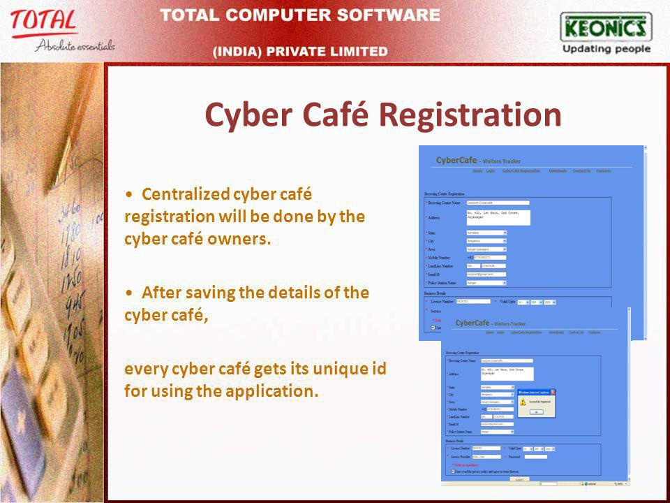 Cyber Café Registration Centralized cyber café registration will be done by the cyber café owners.