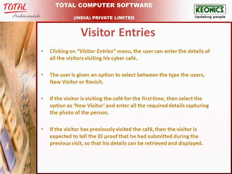 Visitor Entries Clicking on Visitor Entries menu, the user can enter the details of all the visitors visiting his cyber café.