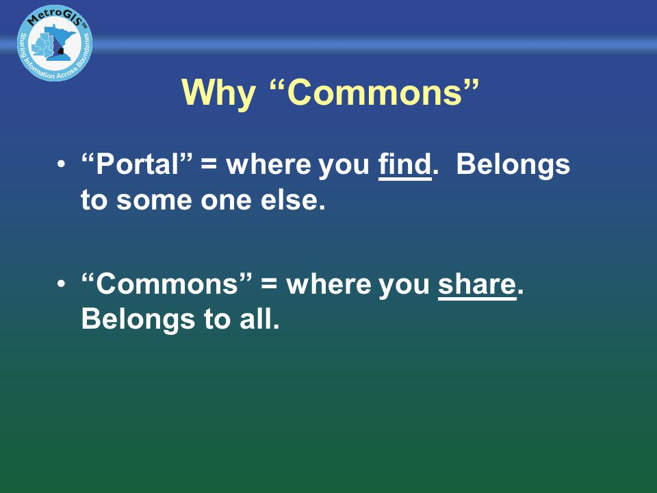 Why Commons Portal = where you find. Belongs to some one else. Commons = where you share. Belongs to all.