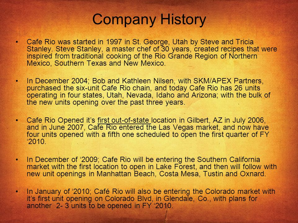 Company History Cafe Rio was started in 1997 in St. George, Utah by Steve and Tricia Stanley. Steve Stanley, a master chef of 30 years, created recipe