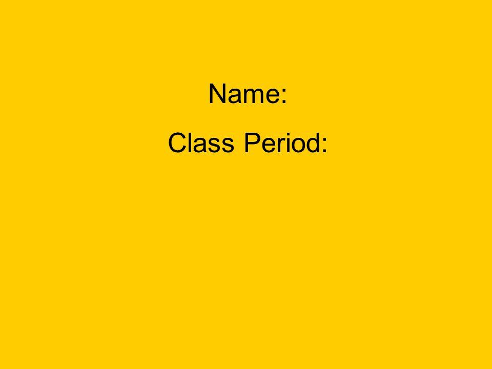 Name: Class Period: