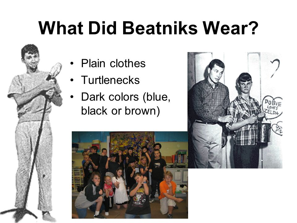 What Did Beatniks Wear? Plain clothes Turtlenecks Dark colors (blue, black or brown)