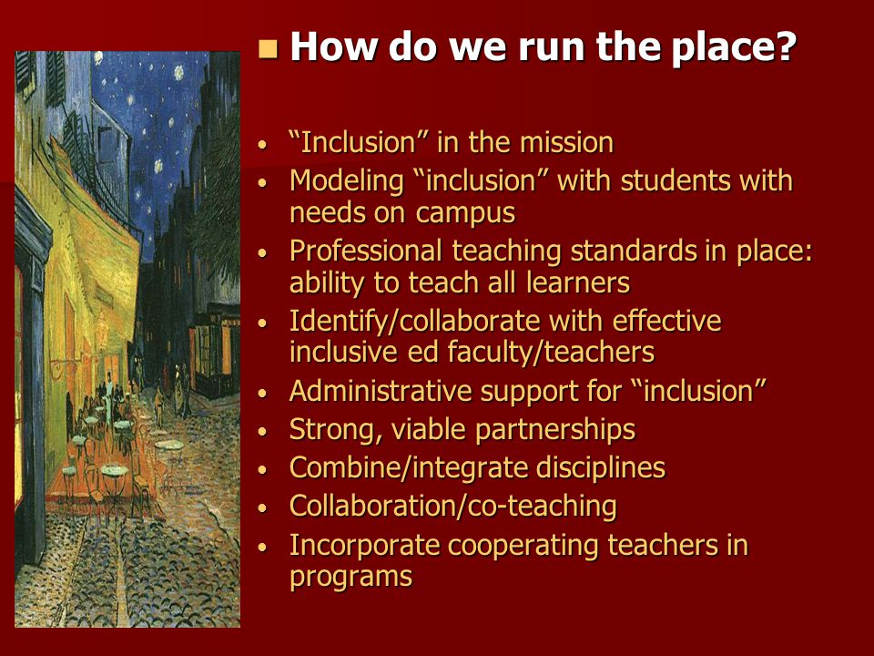 How do we run the place? How do we run the place? Inclusion in the mission Inclusion in the mission Modeling inclusion with students with needs on cam