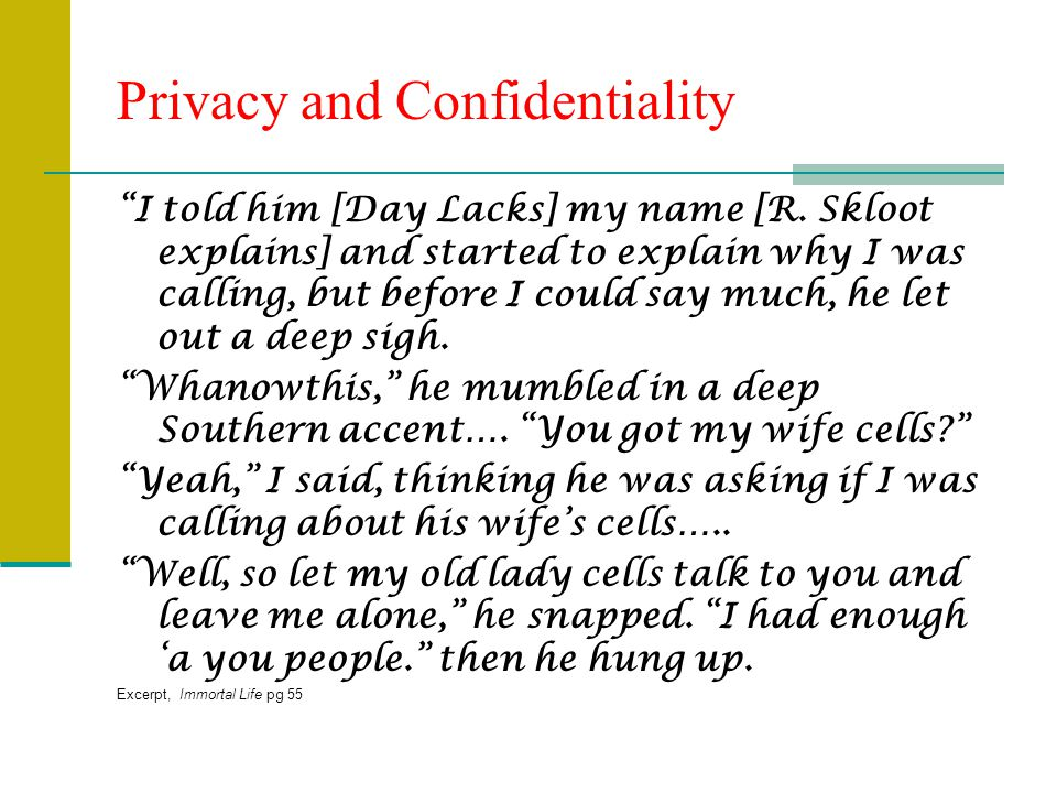 Privacy and Confidentiality I told him [Day Lacks] my name [R. Skloot explains] and started to explain why I was calling, but before I could say much,