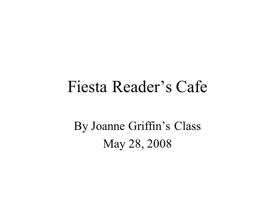 Fiesta Readers Cafe By Joanne Griffins Class May 28, 2008