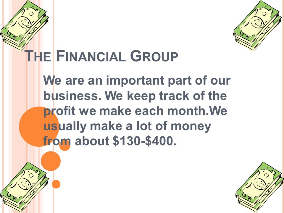T HE F INANCIAL G ROUP We are an important part of our business.