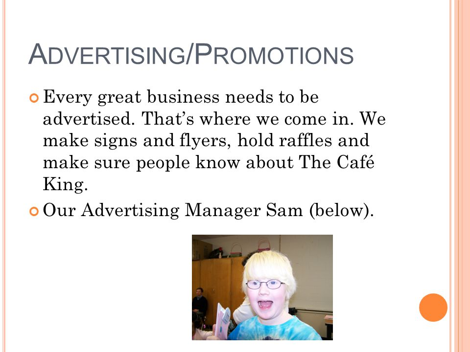 A DVERTISING /P ROMOTIONS Every great business needs to be advertised.