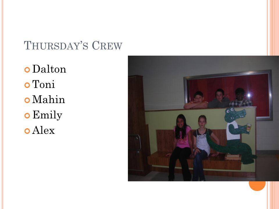 T HURSDAY S C REW Dalton Toni Mahin Emily Alex