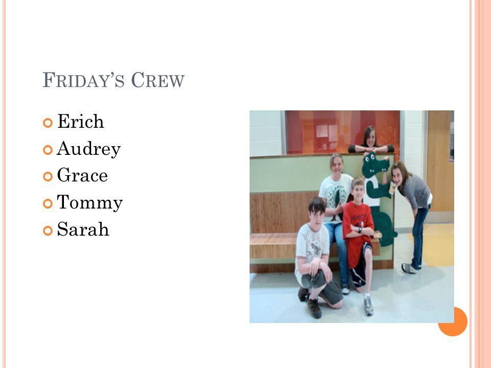 F RIDAY S C REW Erich Audrey Grace Tommy Sarah