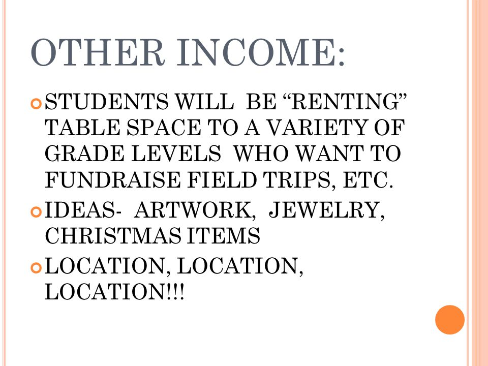 OTHER INCOME: STUDENTS WILL BE RENTING TABLE SPACE TO A VARIETY OF GRADE LEVELS WHO WANT TO FUNDRAISE FIELD TRIPS, ETC.