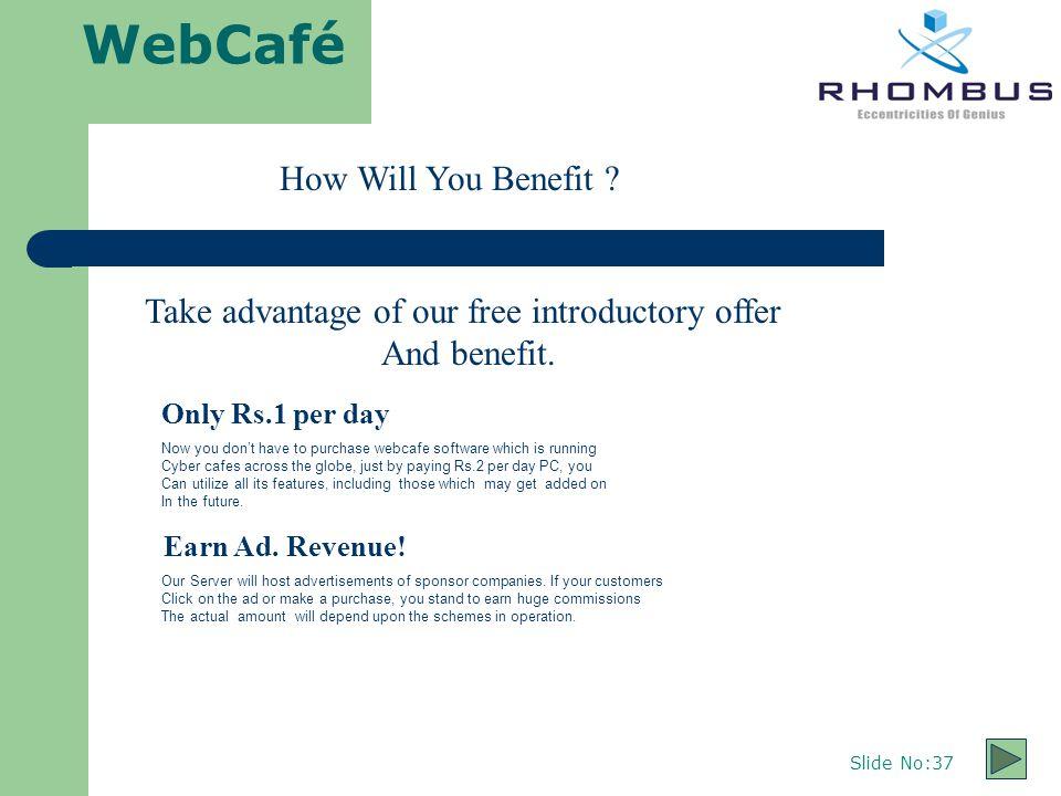 WebCafé Slide No:37 How Will You Benefit .