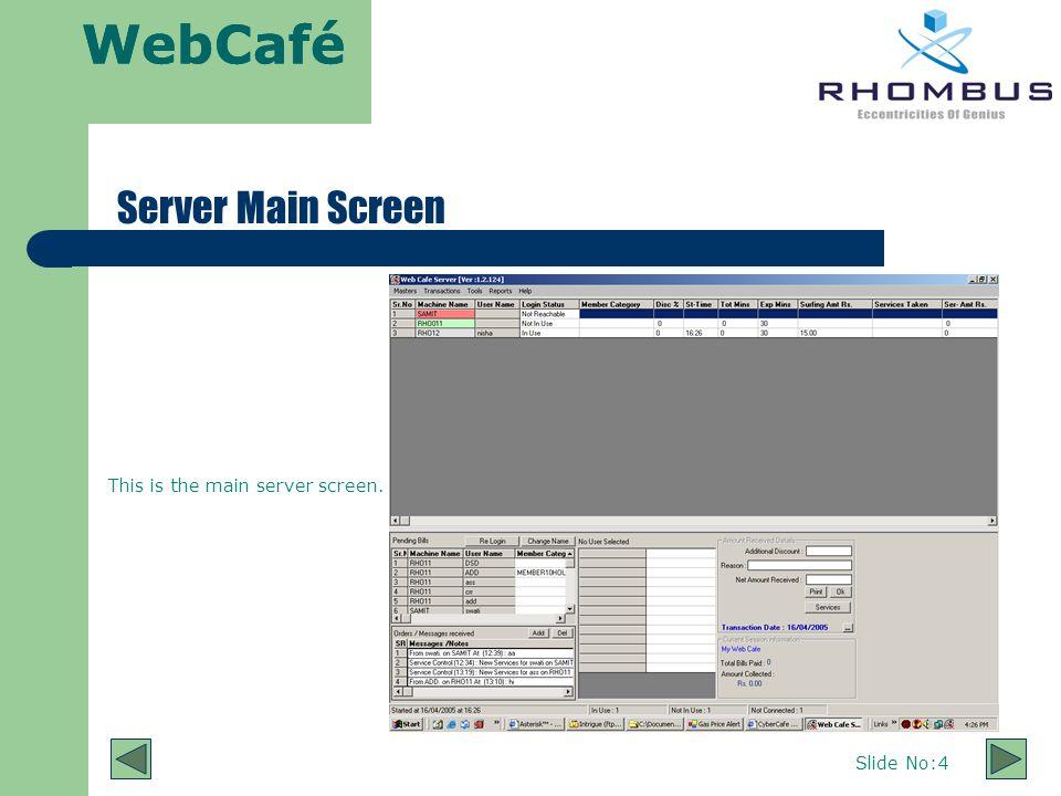 WebCafé Slide No:4 This is the main server screen. WebCafé Server Main Screen