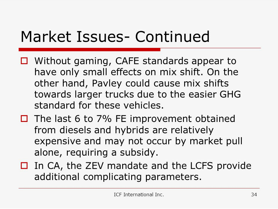 ICF International Inc.34 Market Issues- Continued Without gaming, CAFE standards appear to have only small effects on mix shift.
