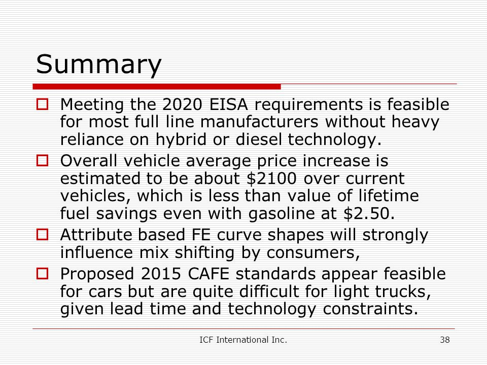 ICF International Inc.38 Summary Meeting the 2020 EISA requirements is feasible for most full line manufacturers without heavy reliance on hybrid or diesel technology.